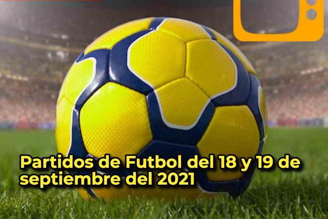 Partidos de Futbol del 18 y 19 de septiembre del 2021