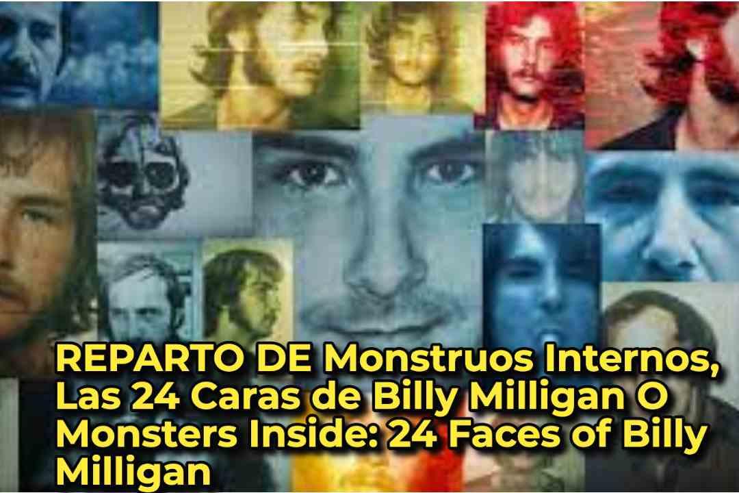 REPARTO DE Monstruos Internos, Las 24 Caras de Billy Milligan O Monsters Inside: 24 Faces of Billy Milligan
