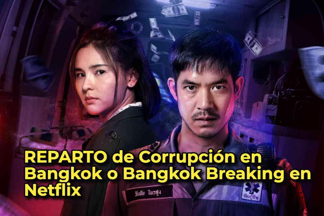 REPARTO de Corrupción en Bangkok o Bangkok Breaking en Netflix