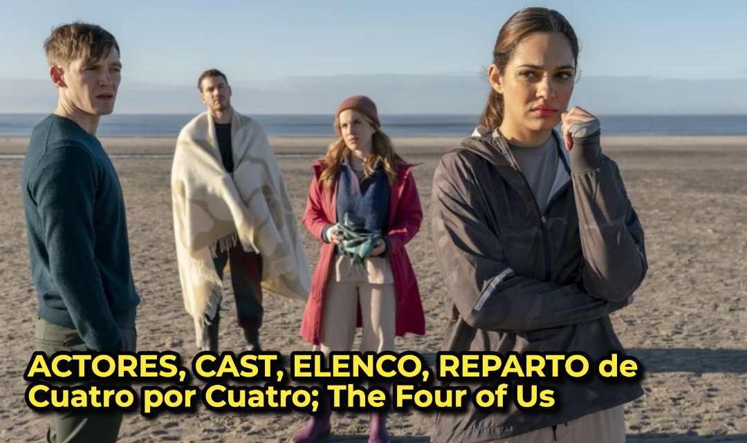 ACTORES, CAST, ELENCO, REPARTO de Cuatro por Cuatro; The Four of Us