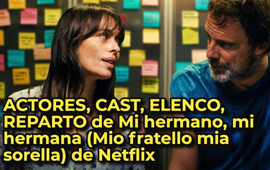 ACTORES, CAST, ELENCO, REPARTO de Mi hermano, mi hermana (Mio fratello mia sorella) de Netflix