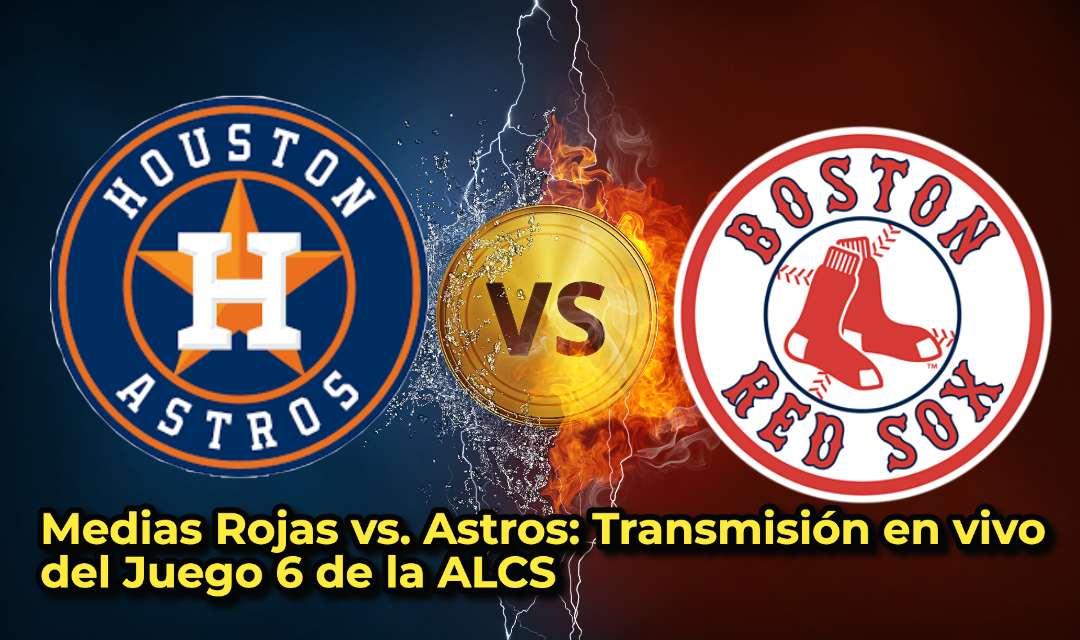 Astros vs Red Sox Juego 6