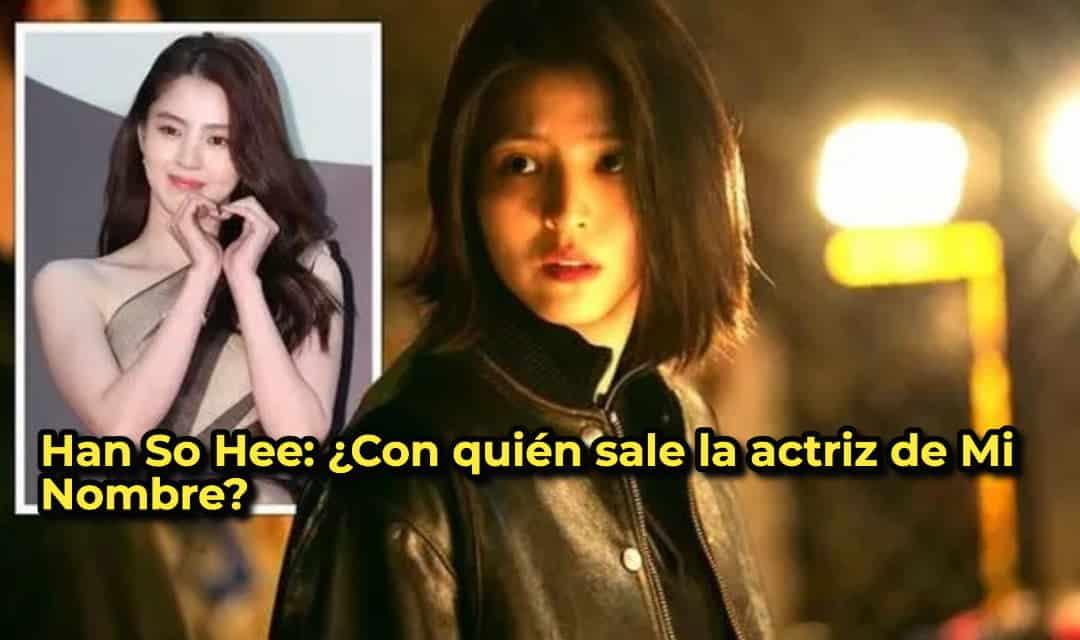 Han So Hee: ¿Con quién sale la actriz de Mi Nombre?