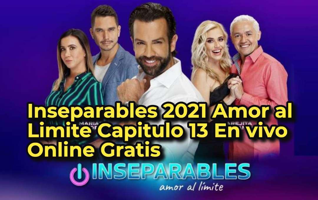Inseparables 2021 Amor al Limite Capitulo 13 En vivo Online Gratis