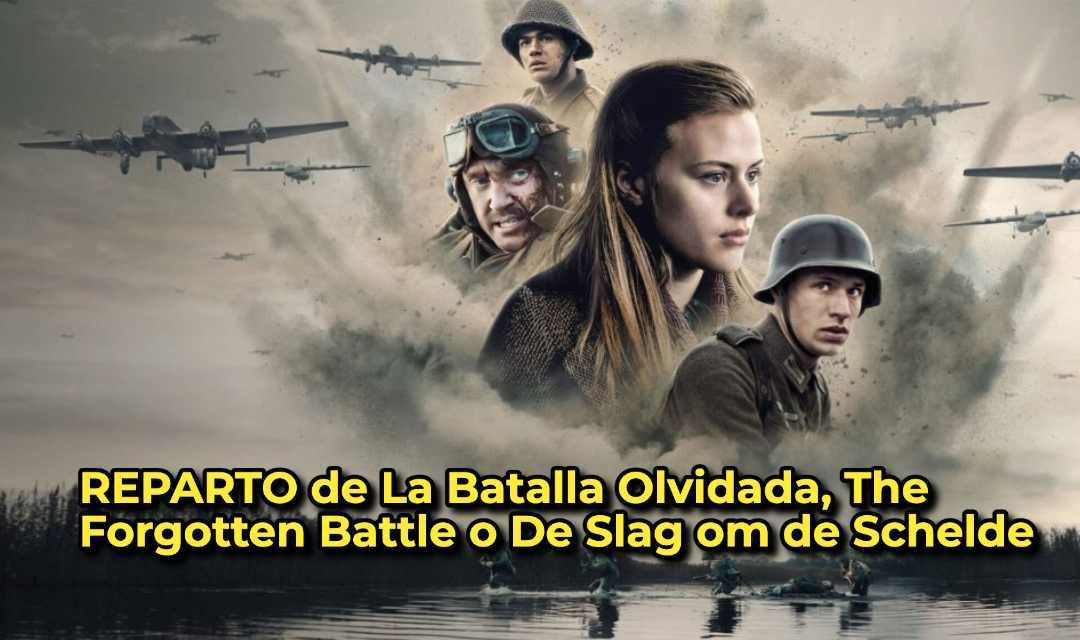 REPARTO de La Batalla Olvidada, The Forgotten Battle o De Slag om de Schelde