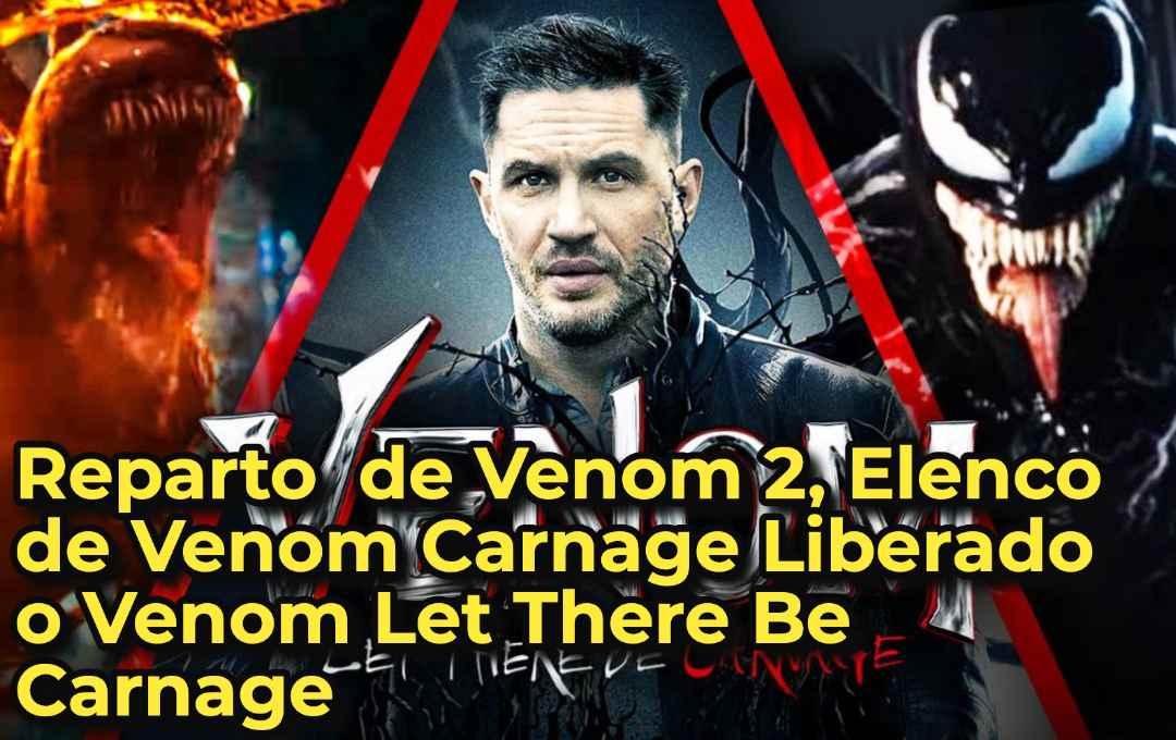 Reparto de Venom 2, Elenco de Venom Carnage Liberado o Venom Let There Be Carnage