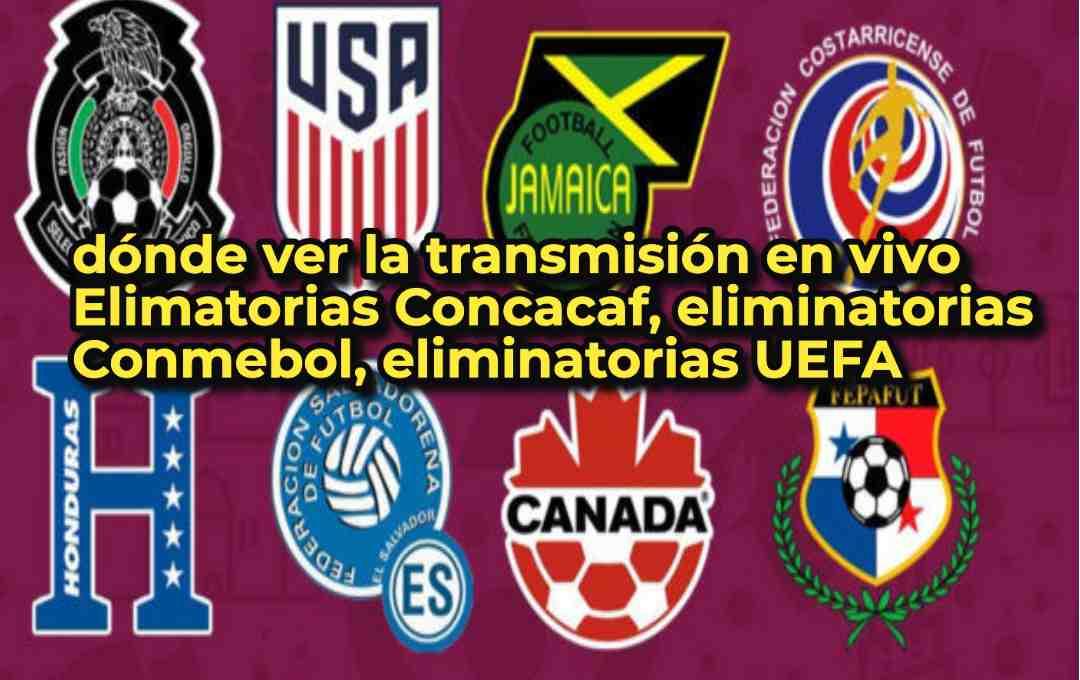 dónde ver la transmisión en vivo Elimatorias Concacaf, eliminatorias Conmebol, eliminatorias UEFA